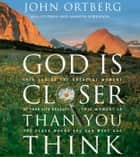 God Is Closer Than You Think - This Can Be the Greatest Moment of Your Life Because This Moment Is the Place Where You Can Meet God ebook by John Ortberg