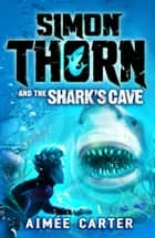 Simon Thorn and the Shark's Cave ebook by Aimée Carter