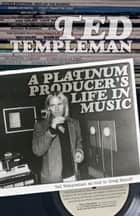 Ted Templeman - A Platinum Producer's Life in Music ebook by