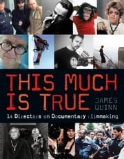 This Much is True - 14 Directors on Documentary Filmmaking ebook by James Quinn