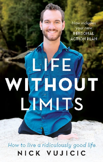 Life Without Limits - How to live a ridiculously good life ebook by Nick Vujicic