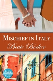 Mischief in Italy - a romantic comedy ebook by Beate Boeker