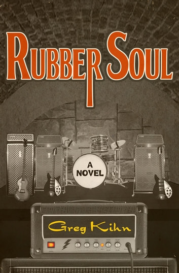 Rubber Soul - A Novel ebook by Greg Kihn