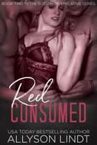 Red Consumed - A Ménage Romance Duet ebook by Allyson Lindt