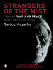 Strangers Of The Mist - Tales of War and Peace from India's Northeast ebook by Sanjoy Hazarika