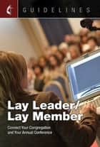 Guidelines Lay Leader/Lay Member - Connect Your Congregation and Your Annual Conference ebook by General Board Of Discipleship