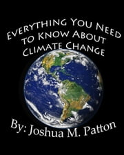 Everything You Need to Know About Climate Change (2014) ebook by Joshua Patton