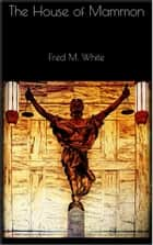 The House of Mammon ebook by Fred M. White