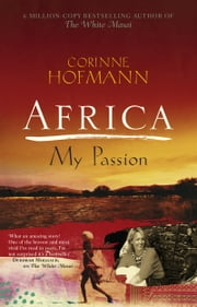 Africa, My Passion ebook by Corinne Hofmann,Peter Millar