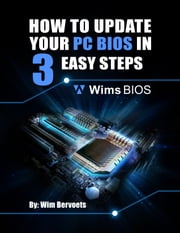How to update your PC BIOS in 3 easy steps ebook by Wim Bervoets