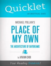 Quicklet on Michael Pollan's Place of My Own: The Architecture of Daydreams ebook by Vivian  Choi