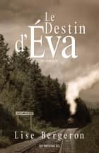 Le Destin d'Éva ebook by Lise Bergeron