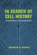 In Search of Cell History - The Evolution of Life's Building Blocks ebook by Franklin M. Harold