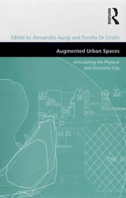 Augmented Urban Spaces - Articulating the Physical and Electronic City ebook by Fiorella De Cindio