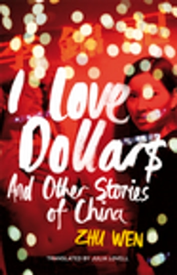 I Love Dollars - And Other Stories of China ebook by Zhu Wen
