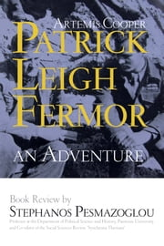 "Stephanos Pesmazoglou, book review for Artemis Cooper's ""Patrick Leigh Fermor: An Adventure"" ebook by Stephanos Pesmazoglou,Στέφανος Πεσμαζόγλου"