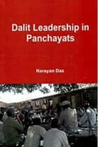 Dalit Leadership In Panchayats ebook by Narayan Das