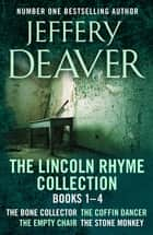 The Lincoln Rhyme Collection 1-4 - The Bone Collector, The Coffin Dancer, The Empty Chair, The Stone Monkey ebook by Jeffery Deaver
