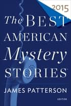 The Best American Mystery Stories 2015 ebook by James Patterson