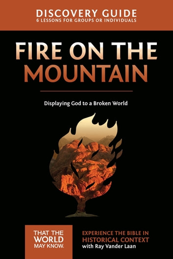 Fire on the Mountain Discovery Guide - Displaying God to a Broken World ebook by Ray Vander Laan