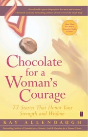 Chocolate for a Woman's Courage - 77 Stories That Honor Your Strength and Wisdom ebook by Kay Allenbaugh