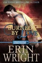 Burned by Love - A Fireman Western Romance Novel ebook by Erin Wright