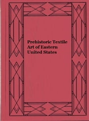 Prehistoric Textile Art of Eastern United States ebook by William Henry Holmes