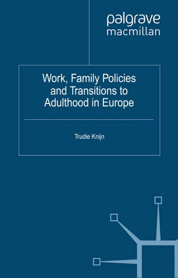 Work, Family Policies and Transitions to Adulthood in Europe ebook by