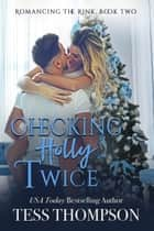 Checking Holly Twice - A Cliffside Bay Garland Grove Holiday Novel ebook by Tess Thompson, Garland Grove Books