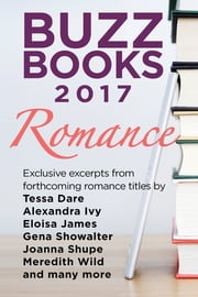 Buzz Books 2017: Romance - Exclusive excerpts from forthcoming romance titles by Tessa Dare, Alexandra Ivy, Eloisa James, Gena Showalter, Joanna Shupe, Meredith Wild and many more ebook by Publishers Lunch