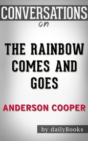 The Rainbow Comes and Goes: A Mother and Son On Life, Love, and Loss by Anderson Cooper | Conversation Starters ebook by dailyBooks