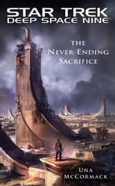 Star Trek: Deep Space Nine: The Never Ending Sacrifice ebook by Una McCormack