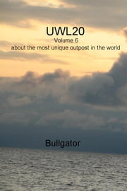 UWL20 - Volume 6 about the most unique outpost in the world ebook by Bullgator