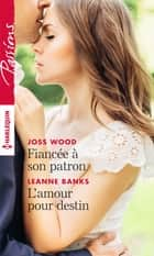 Fiancée à son patron - L'amour pour destin ebook by Joss Wood, Leanne Banks