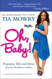 Oh, Baby! - Pregnancy Tales and Advice from One Hot Mama to Another ebook by Tia Mowry