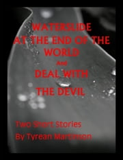 Waterslide at the End of the World with Bonus Story! ebook by Tyrean Martinson