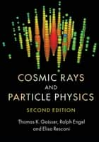 Cosmic Rays and Particle Physics ebook by Thomas K. Gaisser,Ralph Engel,Elisa Resconi