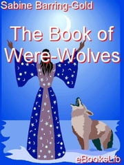 The Book of Were-Wolves ebook by Sabine Barring-Gold