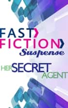 Her Secret Agent (Fast Fiction) eBook by Lynette Eason