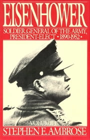 Eisenhower Volume I - Soldier, General of the Army, President-Elect, 1890-1952 ebook by Stephen E. Ambrose