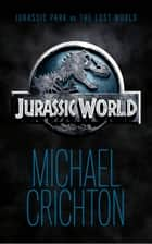Jurassic World - Jurassic park en the lost world ebook by Michael Crichton