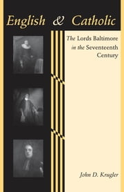English and Catholic - The Lords Baltimore in the Seventeenth Century ebook by John D. Krugler