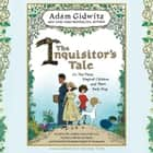 The Inquisitor's Tale - Or, The Three Magical Children and Their Holy Dog livre audio by Adam Gidwitz, Benjamin Bagby