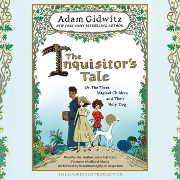 The Inquisitor's Tale - Or, The Three Magical Children and Their Holy Dog audiobook by Adam Gidwitz,Benjamin Bagby