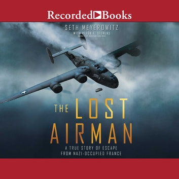 The Lost Airman - A True Story of Escape from Nazi Occupied France audiobook by Seth Meyerowitz,Peter Stevens
