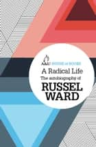 A Radical Life ebook by Russel Ward
