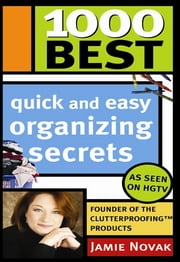 1000 Best Quick and Easy Organizing Secrets ebook by Jamie Novak