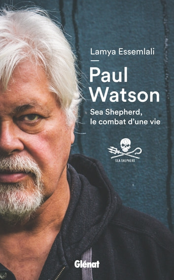 Paul Watson - Sea Shepherd, le combat d'une vie ebook by Lamya Essemlali,Paul Watson