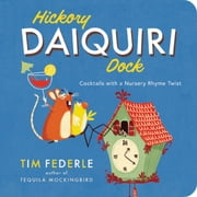 Hickory Daiquiri Dock - Cocktails with a Nursery Rhyme Twist ebook by Tim Federle
