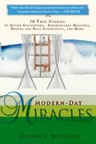 Modern-Day Miracles: 50 True Miracle Stories of Divine Encounters, Supernatural Healings, Heaven and Hell Experiences and ebook by Allison C. Restagno